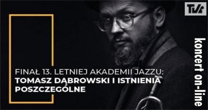 TOMASZ DĄBROWSKI I ISTNIENIA POSZCZEGÓLNE - koncert on-line