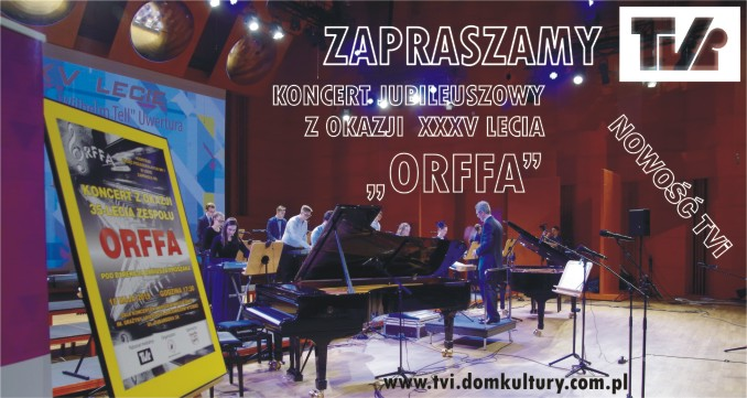 """KONCERT JUBILEUSZOWY Z OKAZJI XXXV LECIA """"ORFFA"""""""
